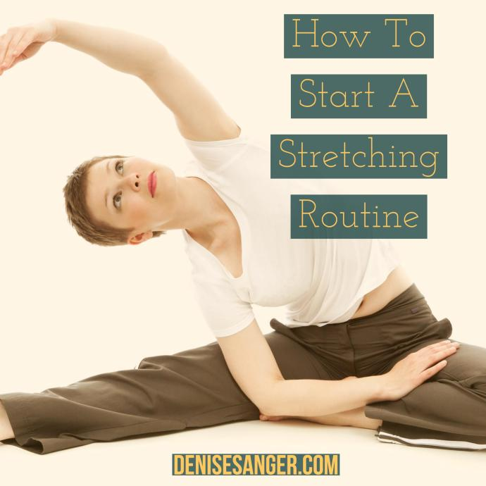 How to start a stretching routine. Stretching Exercises. DeniseSanger.com