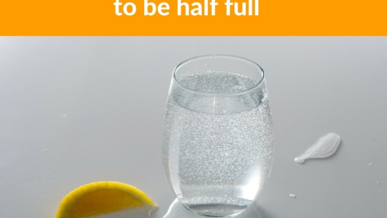 Why Your Glass Needs To Be Half Full