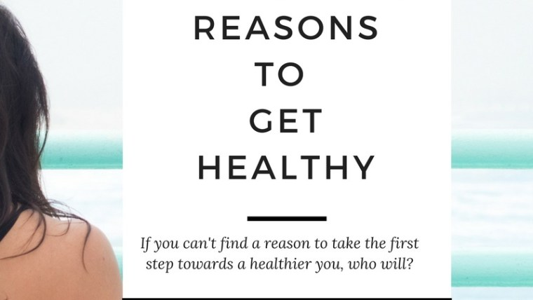 Healthy Living: Do you REALLY need a reason to get healthy?
