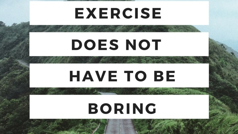 Healthy Living: Exercise Doesn't Have To Be Boring