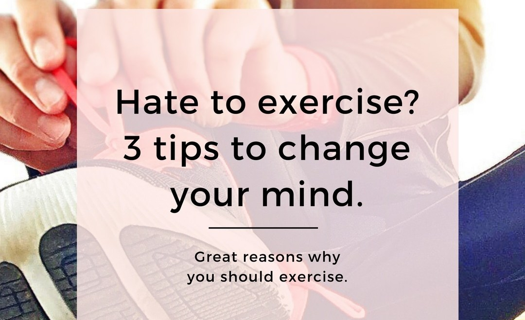 So you hate to exercise.