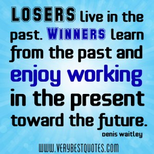 Losers-live-in-the-past_-Winners-learn-from-the-past-and-enjoy-working-in-the-present-toward-the-future_