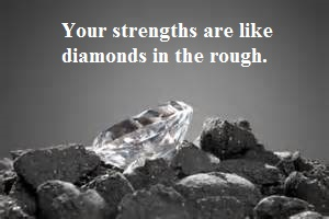 strengths are diamonds in the rough