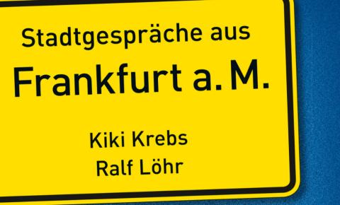 Freitag, 10.5.2019, 20:00 Uhr – Stadtgespräche aus Frankfurt mit musikalischer Begleitung