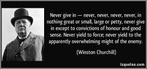Winston Churchill never give in ...