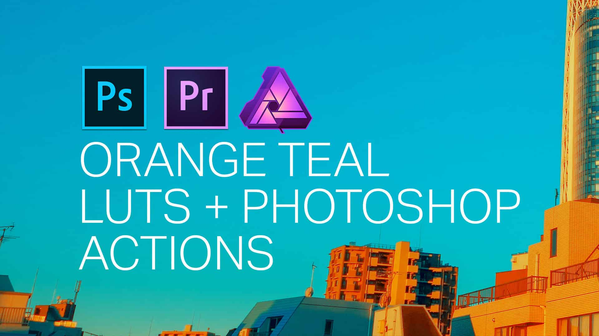 Orange and Teal LUTs and Photoshop Actions  Dennys Tips