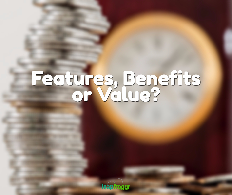 Features, Benefits, Value? What is the Most Important for a Startup?