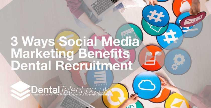 Ways Social Media Marketing Benefits Dental Recruitment, Dental Talent – 3 Ways Social Media Marketing Benefits Dental Recruitment, Dental Talent