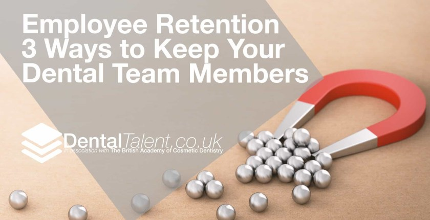Employee Retention - 3 Ways to Keep Your Dental Team Members, Dental Talent – Employee Retention – 3 Ways to Keep Your Dental Team Members, Dental Talent