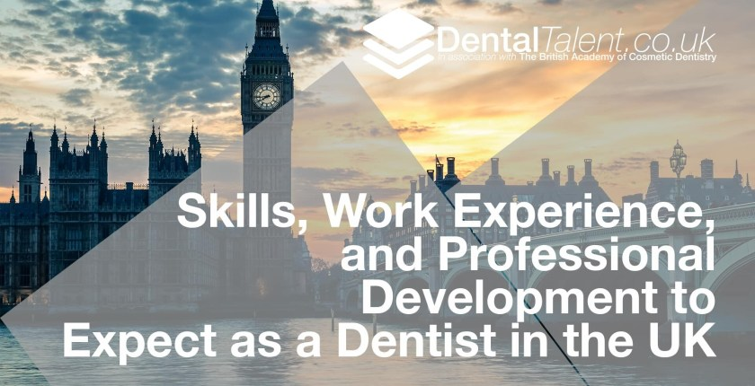 Skills Work Experience and Professional Development to Expect as a Dentist in the UK, Dental Talent – Skills, Work Experience, and Professional Development to Expect as a Dentist in the UK, Dental Talent