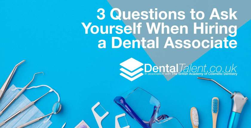 Questions to Ask Yourself When Hiring a Dental Associate, Dental Talent – 3 Questions to Ask Yourself When Hiring a Dental Associate, Dental Talent