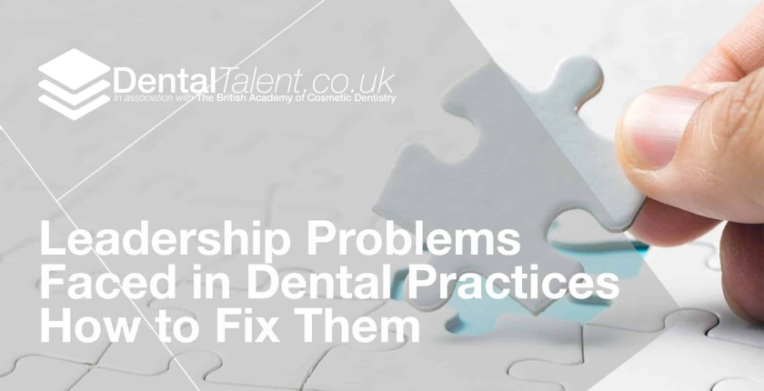 Leadership Problems Faced in Dental Practices How to Fix Them, Dental Talent – Leadership Problems  Faced in Dental Practices – How to Fix Them, Dental Talent