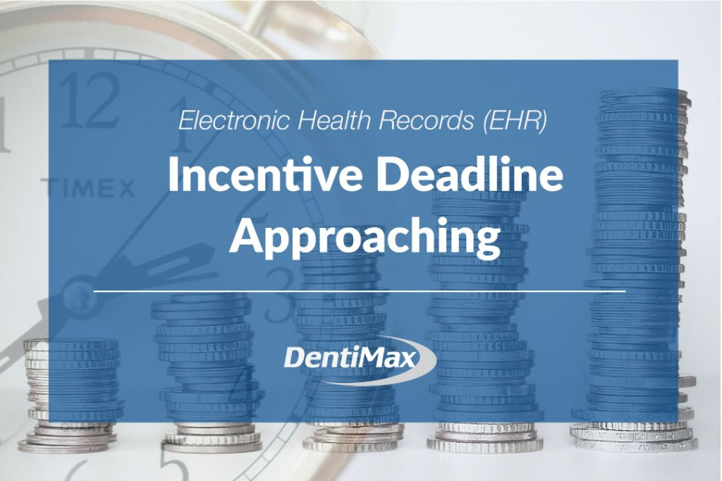 EHR Incentive deadline approaching for DentiMax in 2016.