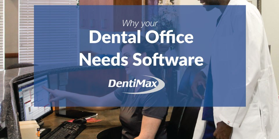 Dental offices need good dental practice management software