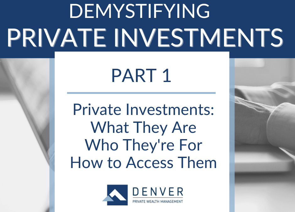 Private Investments: What They Are, Who They Are For, & How to Access Them