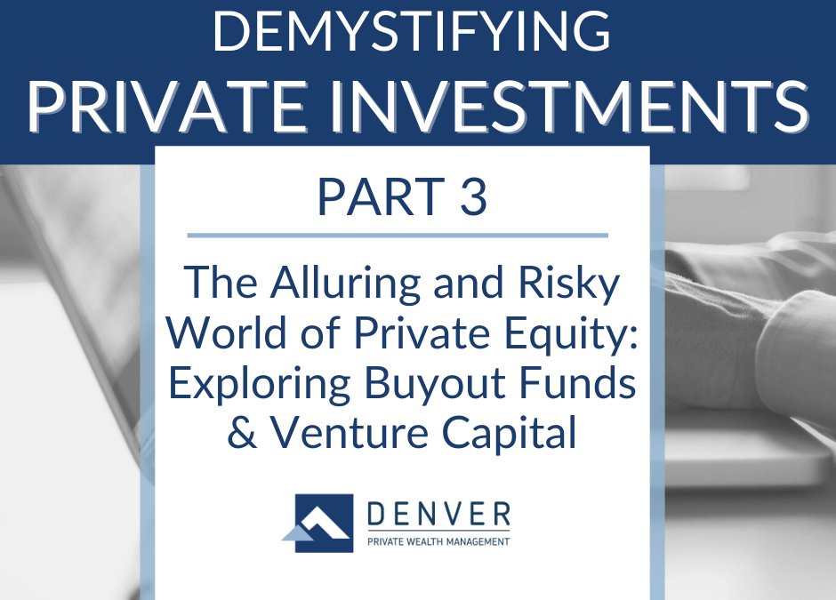 The Alluring & Risky World of Private Equity: Exploring Buyout Funds & Venture Capital
