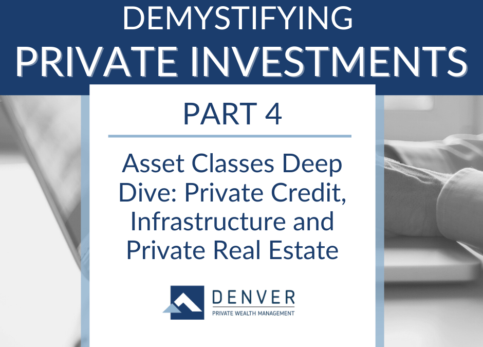 Asset Classes Deep Dive: Private Credit, Infrastructure and Private Real Estate
