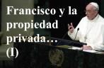 ¿Plagio? ¿Manipulación? ¿Prestidigitación?: Francisco y su peculiar concepto de propiedad privada (I)