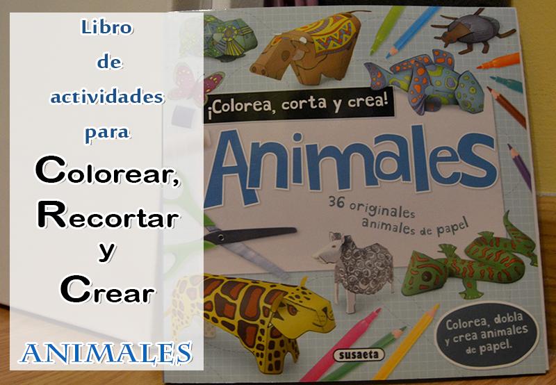Libro colorea corta y crea animales susaeta