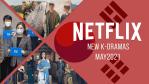 Nuevos K-Dramas en Netflix en mayo de 2021