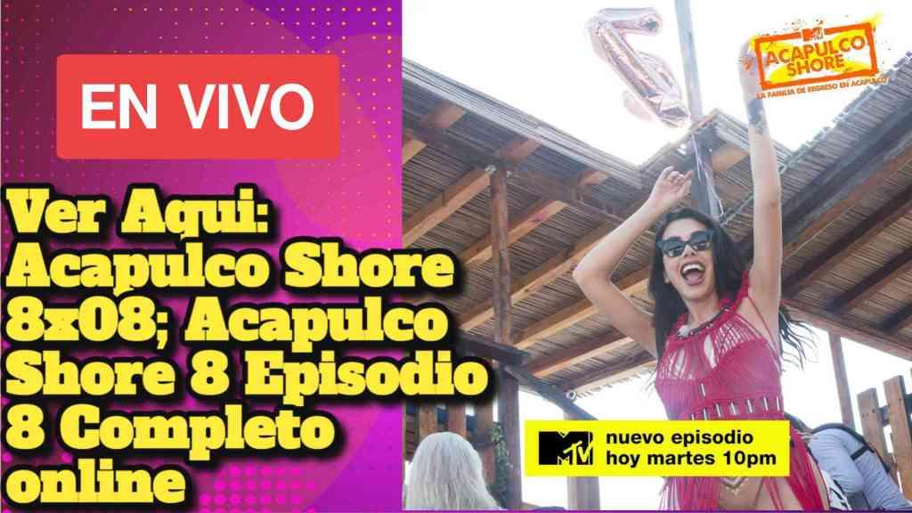 Ver Aqui: Acapulco Shore 8x08; Acapulco Shore 8 Episodio 8 Completo online