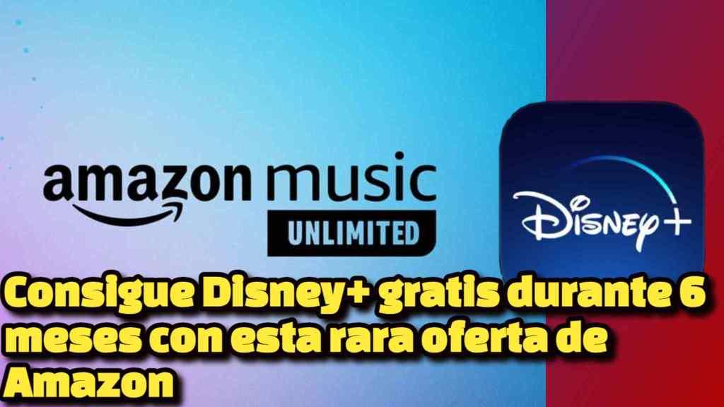 Consigue Disney gratis durante 6 meses con esta rara oferta de Amazon