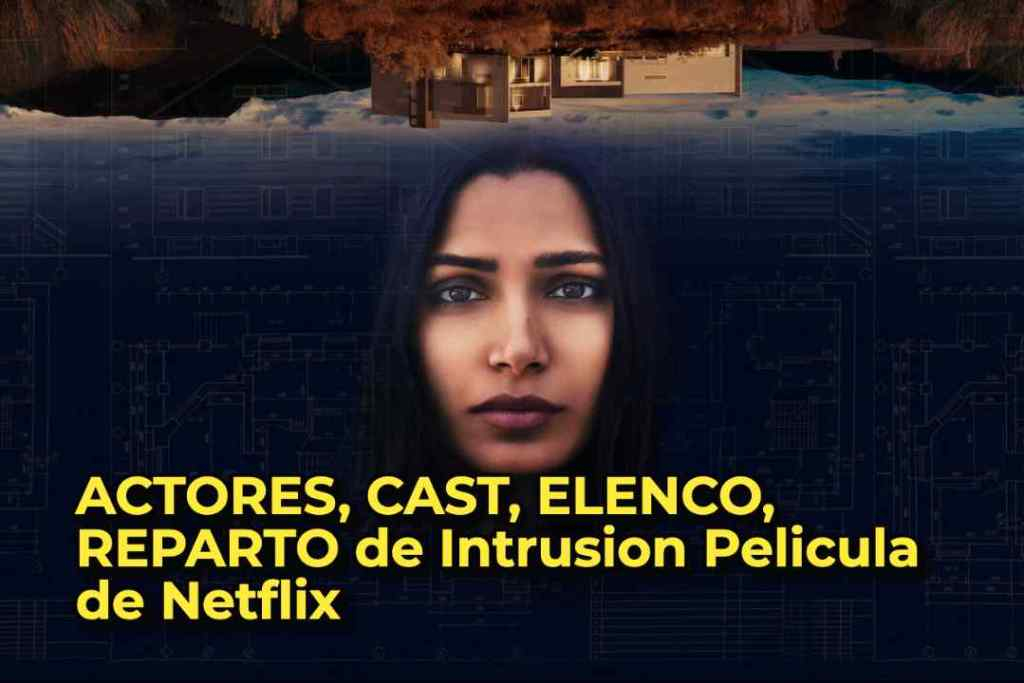 ACTORES, CAST, ELENCO, REPARTO de Intrusion Pelicula de Netflix