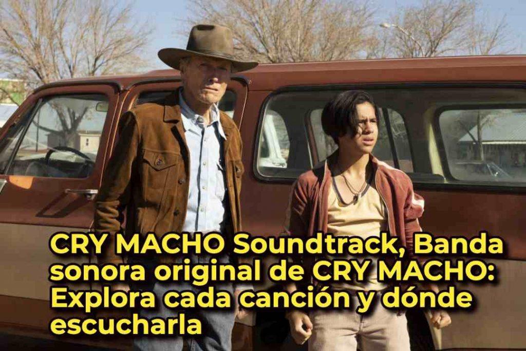 CRY MACHO Soundtrack, Banda sonora original de CRY MACHO: Explora cada canción y dónde escucharla