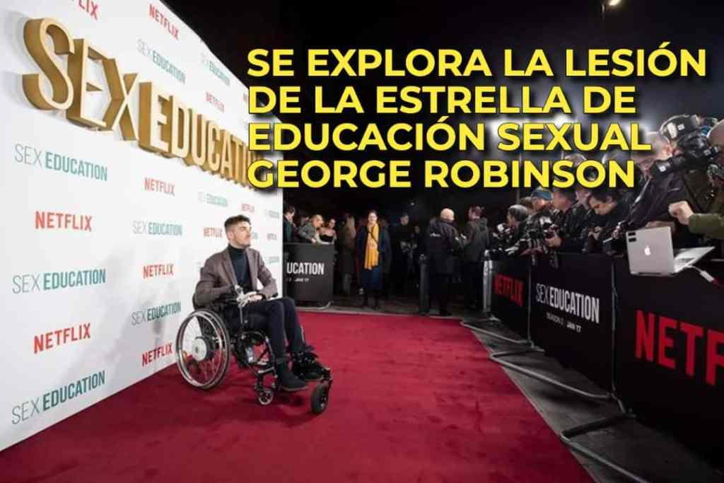 SE EXPLORA LA LESIÓN DE LA ESTRELLA DE EDUCACIÓN SEXUAL GEORGE ROBINSON