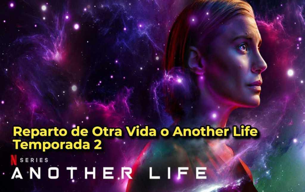 Reparto de Otra Vida o Another Life Temporada 2