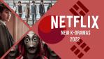 Nuevos K-Dramas llegarán a Netflix en 2022