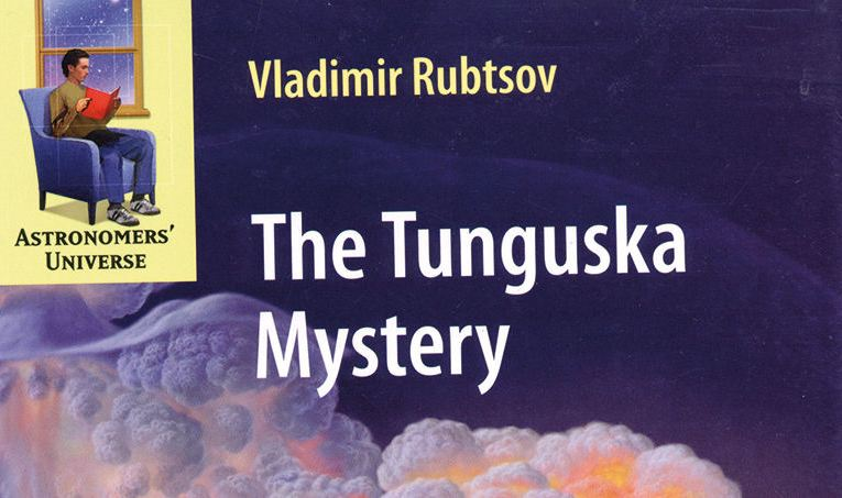 Book review: The Tunguska Mystery, by Vladimir Rubtsov and Edward Ashpol