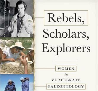 Rebels, Scholars, Explorers: Women in Vertebrate Paleontology, by Annalisa Berta and Susan Turner