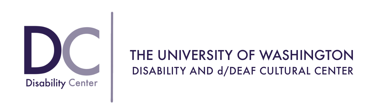 "D Center Logo, Dark purple capital letter D and C on the left side. ""Disability Center"" is below the capital letter D and C. On the right side, there are two lines: the first line is ""THE UNIVERSITY OF WASHINGTON"", and the second line is ""DISABILITY AND d/DEAF CULTURAL CENTER"""