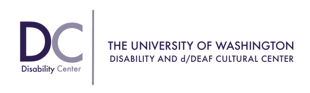 """D Center Logo, Dark purple capital letter D and C on the left side. """"Disability Center"""" is below the capital letter D and C. On the right side, there are two lines: the first line is """"THE UNIVERSITY OF WASHINGTON"""", and the second line is """"DISABILITY AND d/DEAF CULTURAL CENTER"""""""