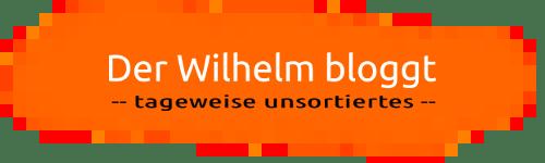 Der Wilhelm bloggt