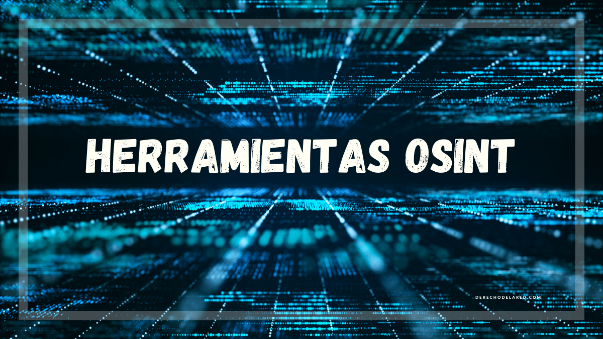 Herramientas OSINT: Una recopilación de tools para obtener datos y convertirlos en ciberinteligencia