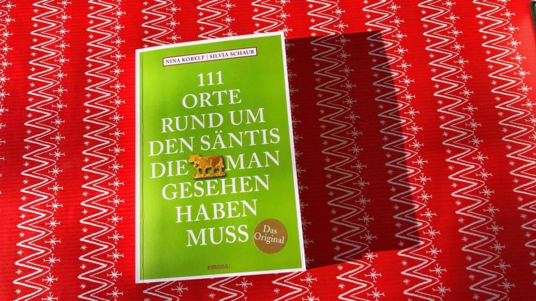 Geschenkidee Reisebuch: 111 Orte rund um den Säntis die man gesehen haben muss.