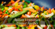 Popular Indian Veg Dinner Recipes_StartupTalky