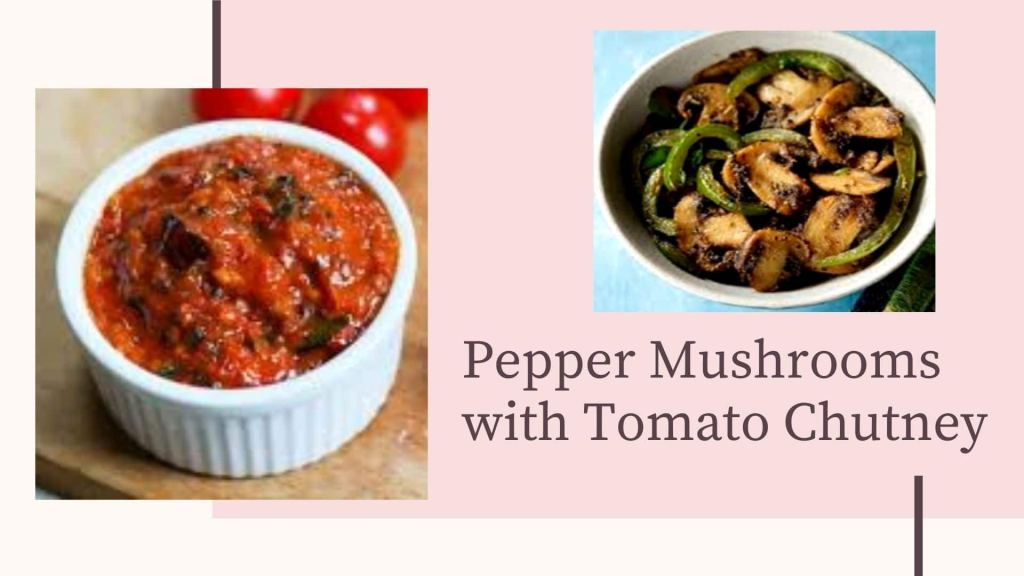 Pepper Mushroom with Tangy Tomato Chutney Cremini Mushroom Recipes_Derje
