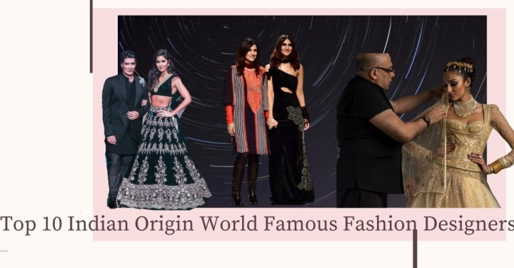 Top 10 Indian Origin Fashion Designers Who Are World Famous