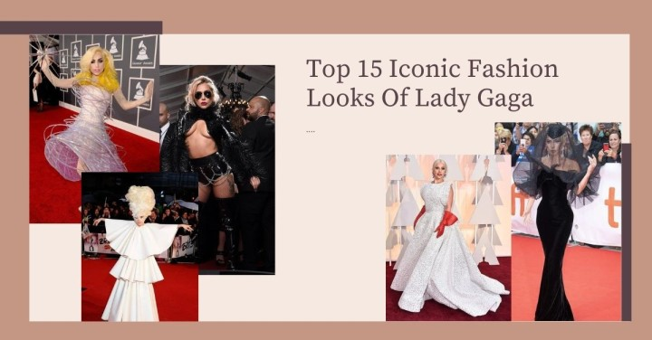 Top 15 Iconic Fashion Looks Of Lady Gaga