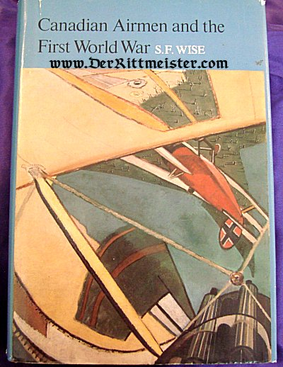 CANADA - BOOK - CANADIAN AIRMEN AND THE FIRST WORLD WAR by S. F. WISE - Imperial German Military Antiques Sale