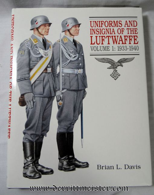 UNIFORMS AND INSIGNIA OF THE LUFTWAFFE VOLUME ONE: 1933-1940 BY BRIAN L. DAVIS - Imperial German Military Antiques Sale