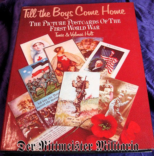 GERMANY - BOOK - TILL THE BOYS COME HOME - THE PICTURE POSTCARDS OF THE FIRST WORLD WAR by TONIE & VALMAI HOLT - Imperial German Military Antiques Sale