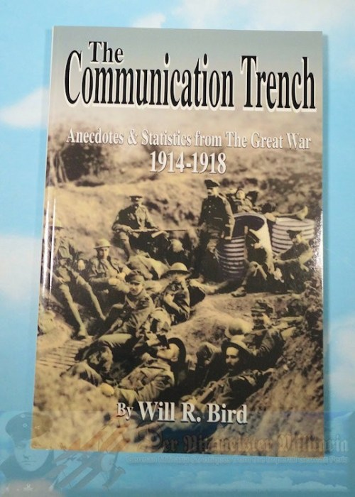 U.S. - BOOK - THE COMMUNICATION TRENCH: ANECDOTES & STATISTICS FROM THE GREAT WAR 1914-1918 BY WILL R. BIRD - Imperial German Military Antiques Sale