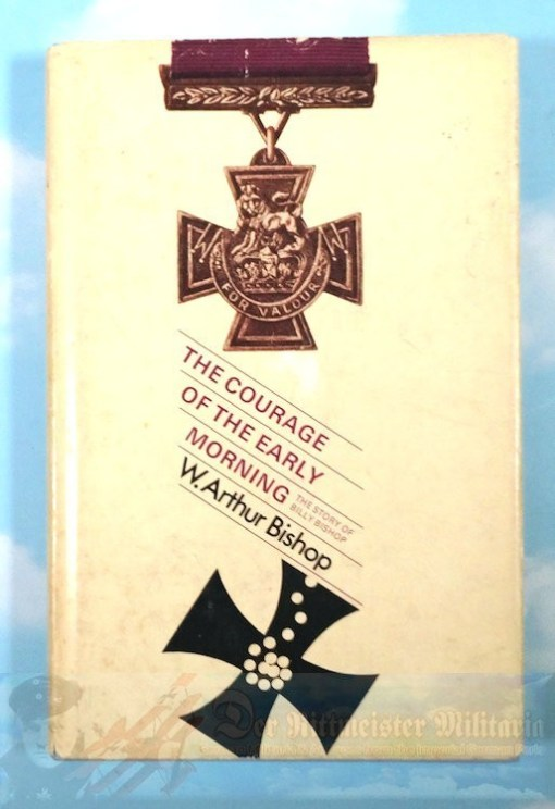 CANADA - BOOK - THE COURAGE OF THE EARLY MORNING: THE STORY OF BILLY BISHOP BY W. ARTHUR BISHOP - Imperial German Military Antiques Sale
