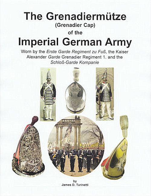 - BOOK - GRENADIERMÜTZE OR MITRE by JAMES D. TURINETTI. - Imperial German Military Antiques Sale