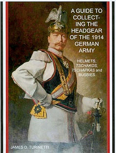 - BOOK - COLLECTING GUIDE - HEADGEAR of the 1914 GERMAN ARMY - by JAMES D. TURINETTI - Imperial German Military Antiques Sale