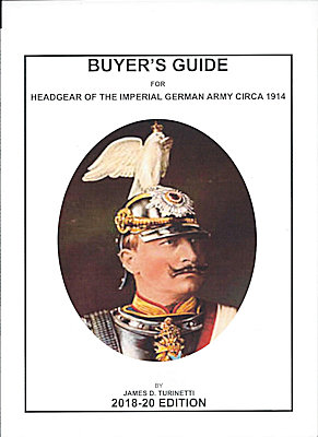 - BOOK - BUYERS GUIDE for HEADGEAR of the IMPERIAL GERMAN ARMY 2018-2020 EDITION - by JAMES D. TURINETTI - Imperial German Military Antiques Sale